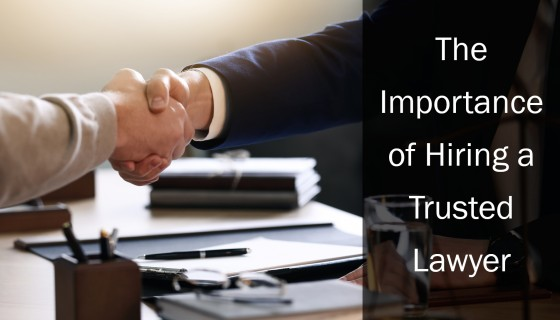 The Importance of Hiring a Trusted Lawyer