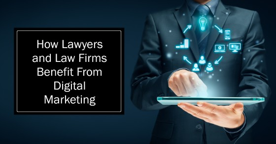 How Lawyers and Law Firms Benefit From Digital Marketing