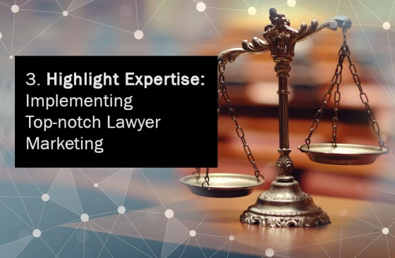 Highlight Expertise: Implementing Top-notch Lawyer Marketing