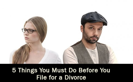 5 Things You Must Do Before You File for a Divorce