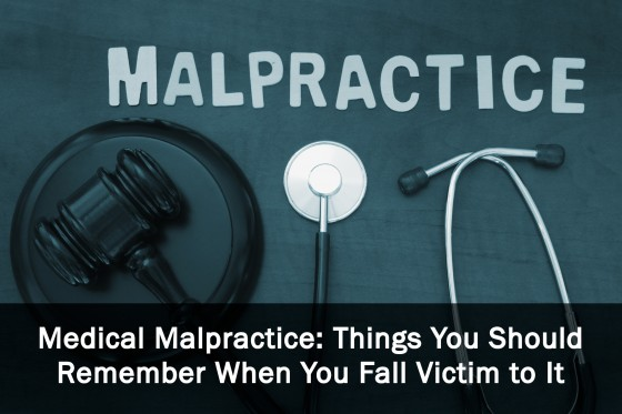 Medical Malpractice: Things You Should Remember When You Fall Victim to It