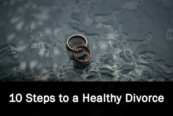10 Steps to a Healthy Divorce