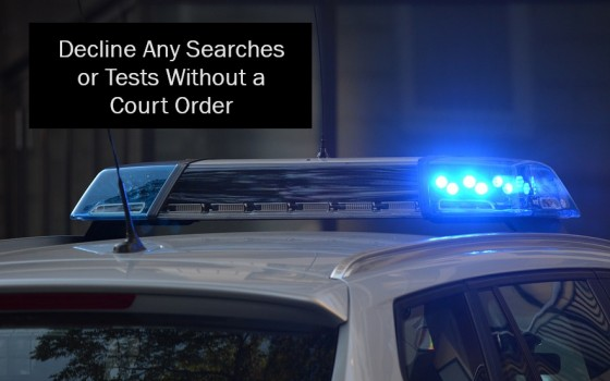 Decline Any Searches or Tests Without a Court Order