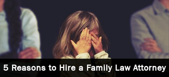 5 Reasons to Hire a Family Law Attorney