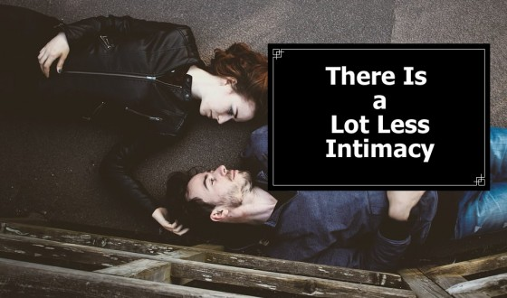 There Is a Lot Less Intimacy