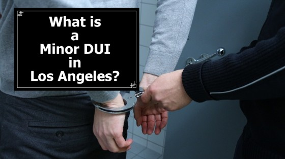 What is a Minor DUI (Driving Under the Influence) in Los Angeles