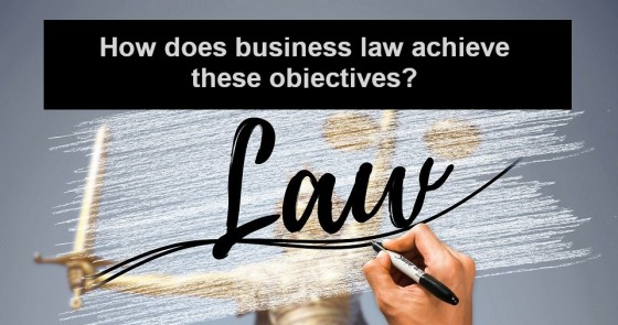 How does business law achieve these objectives