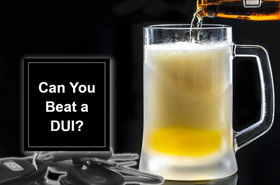 Can You Beat a DUI (drinking under the influence)