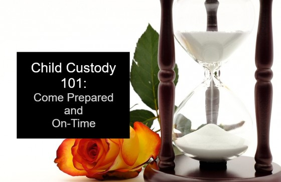 Child Custody 101: Come Prepared and On-Time