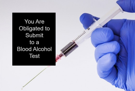 You Are Obligated to Submit to a Blood Alcohol Test