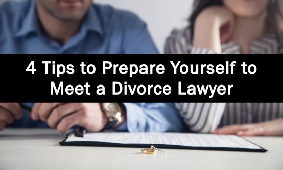4 Tips to Prepare Yourself to Meet a Divorce Lawyer