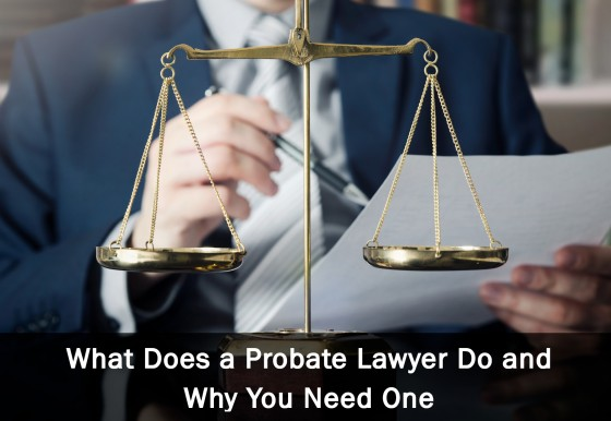 What Does a Probate Lawyer Do and Why You Need One