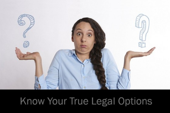 Know Your True Legal Options