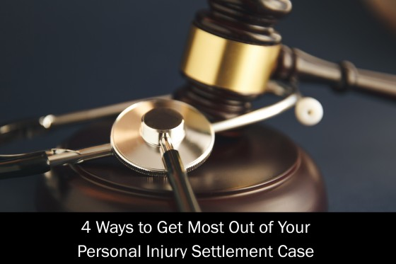 4 Ways to Get Most Out of Your Personal Injury Settlement Case