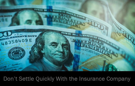 Do Not Settle Quickly With the Insurance Company