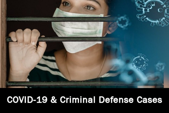 COVID-19 and Criminal Defense Cases