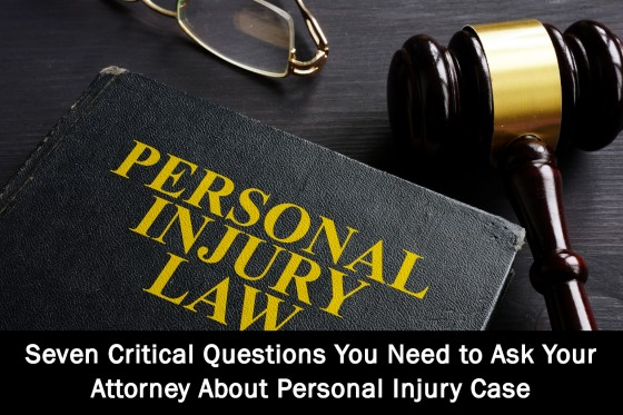Seven Critical Questions You Need to Ask Your Attorney About Personal Injury Case