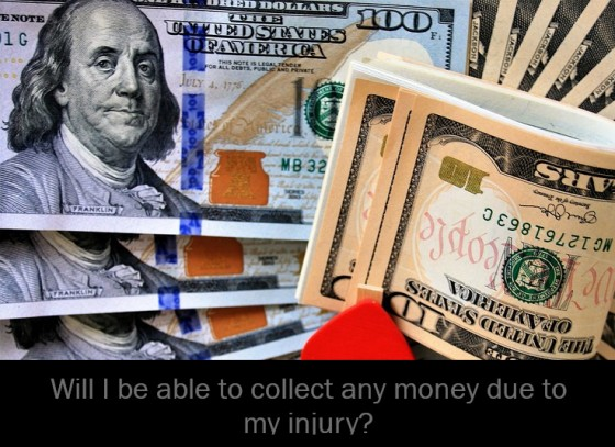 Will I be able to collect any money due to my injury