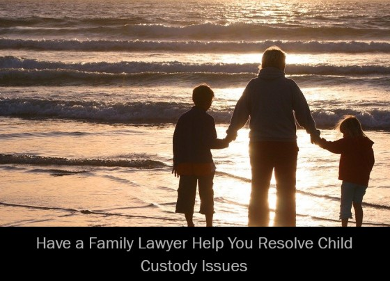 Have a Family Lawyer Help You Resolve Child Custody Issues