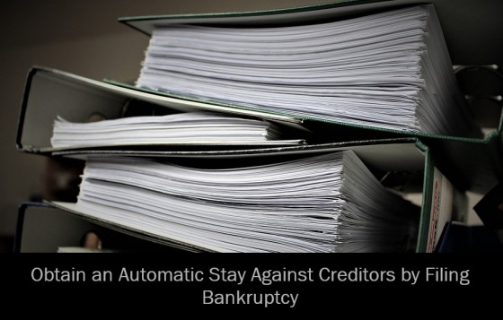 Obtain an Automatic Stay Against Creditors by Filing Bankruptcy