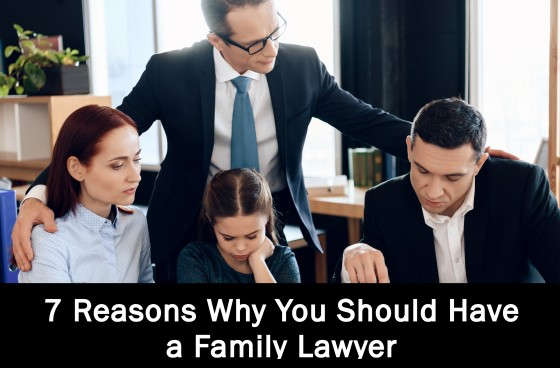 7 Reasons Why You Should Have a Family Lawyer