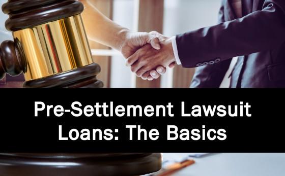 Pre-Settlement Lawsuit Loans: The Basics
