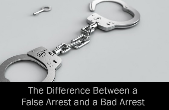 The Difference Between a False Arrest and a Bad Arrest