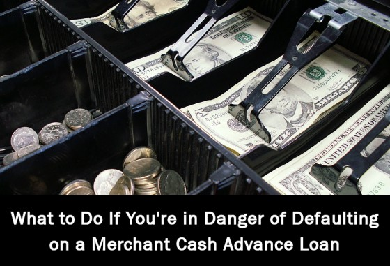 What to Do If You're in Danger of Defaulting on a Merchant Cash Advance Loan