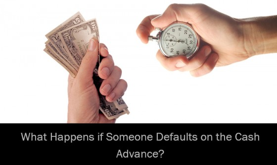 What Happens if Someone Defaults on the Cash Advance