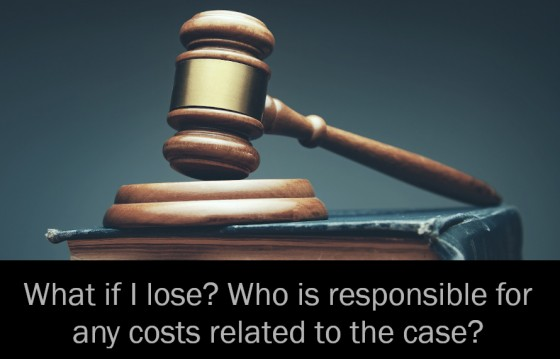 What if I lose Who is responsible for any costs related to the case