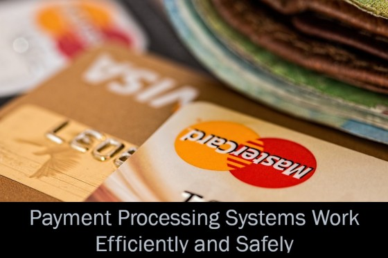 Payment Processing Systems Work Efficiently and Safely