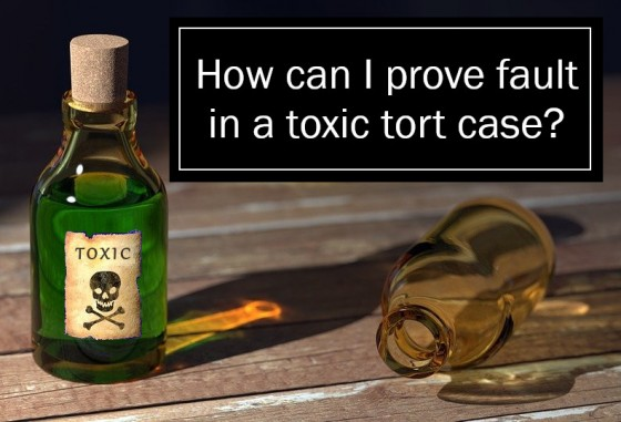 How can I prove fault in a toxic tort case