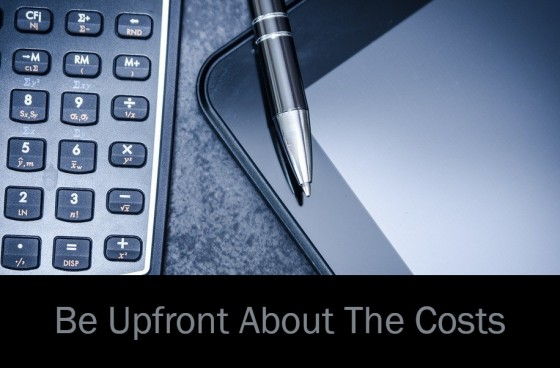 Be Upfront About The Costs
