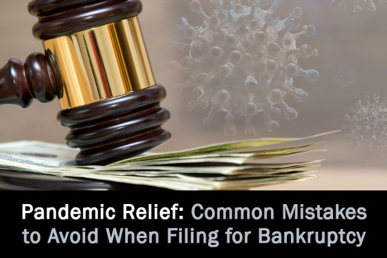 Pandemic Relief: Common Mistakes to Avoid When Filing for Bankruptcy