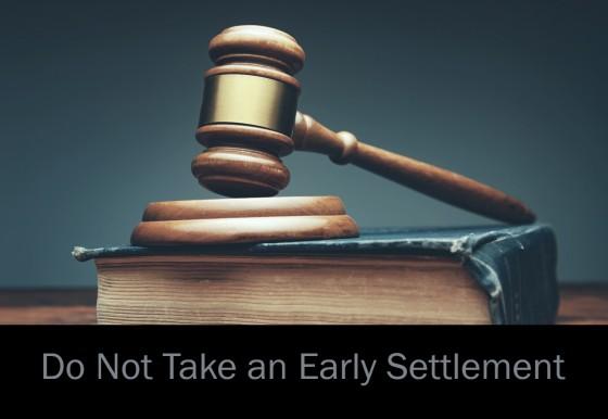 Do Not Take an Early Settlement