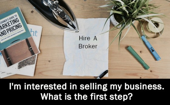 I am interested in selling my business. What is the first step.