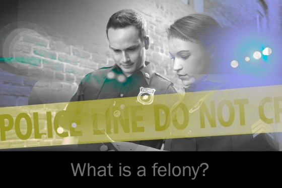 What is a felony