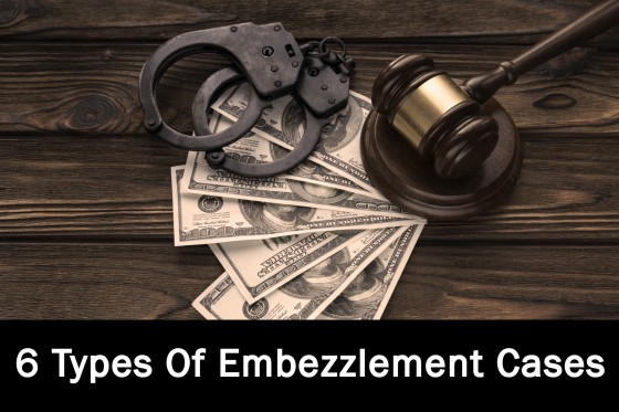 6 Types Of Embezzlement Cases