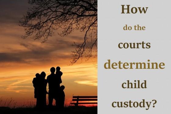How do the courts determine child custody