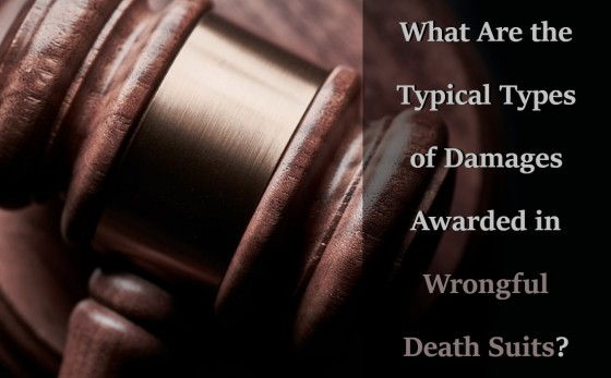 What Are the Typical Types of Damages Awarded in Wrongful Death Suits