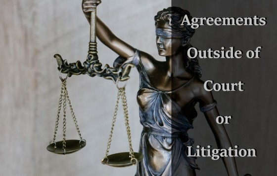 Agreements Outside of Court or Litigation
